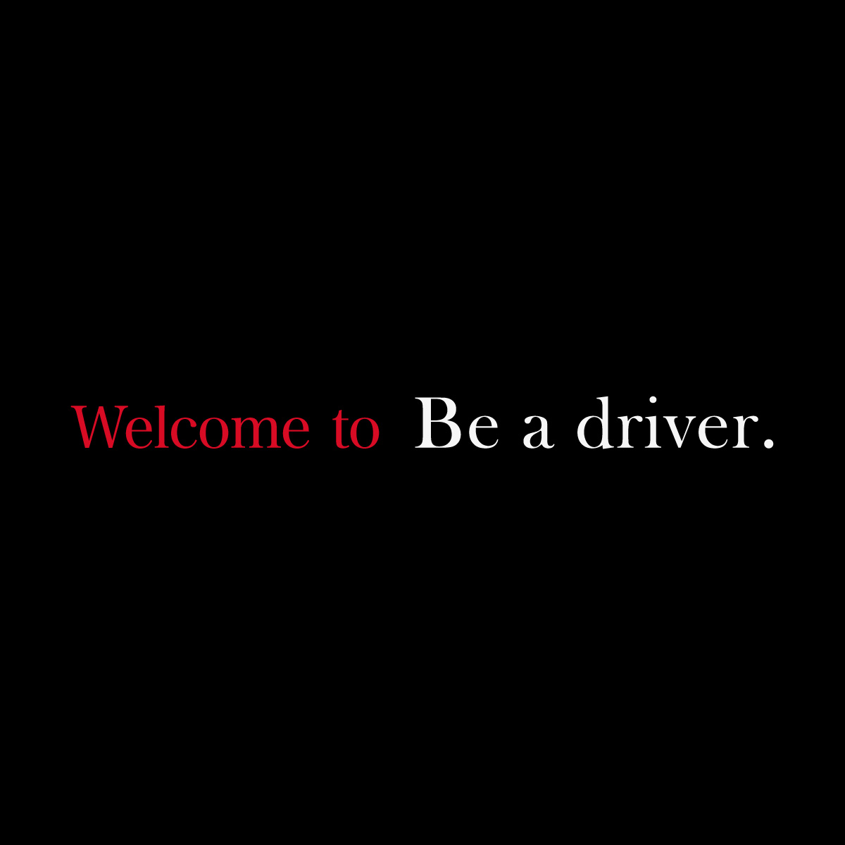 "Welcome to ""Be a driver."""